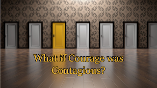 What If Courage was Contagious?